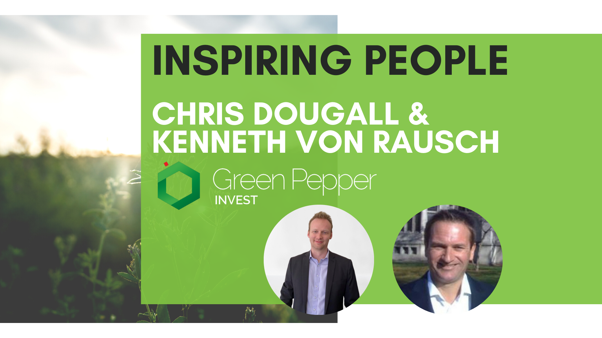 Inspirational People – Chris Dougall and Kenneth von Rausch from GreenPepper Invest